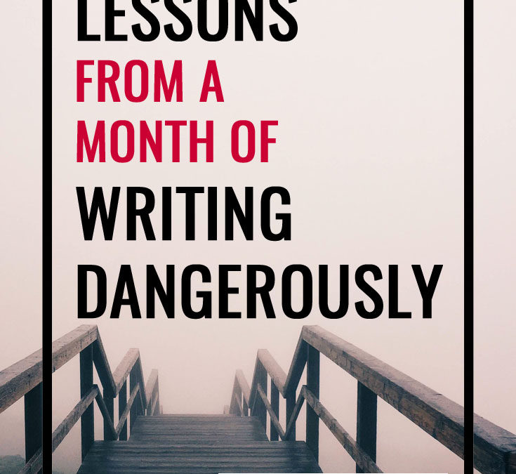 5 Life Lessons from a Month of Writing Dangerously