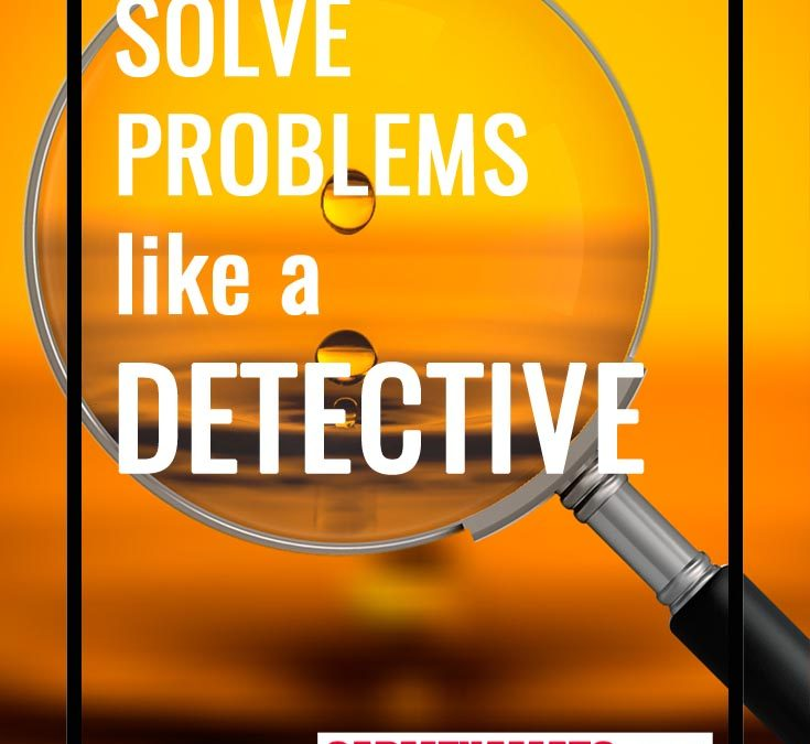 Solve Problems Like a Detective