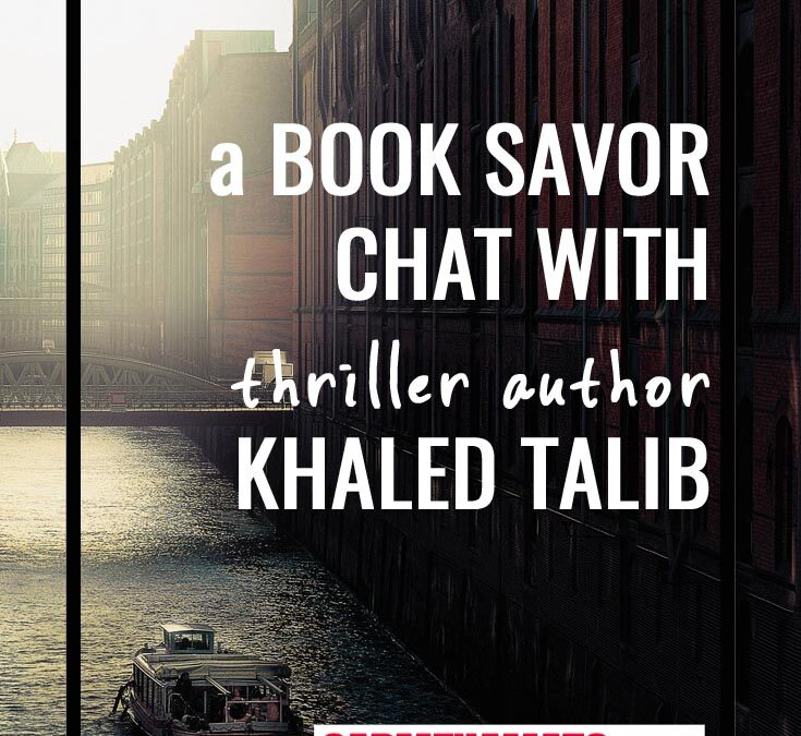 A Book Savor Chat with Thriller Author Khaled Talib
