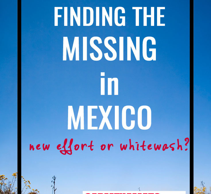 Finding the Missing in Mexico: New Effort or Whitewash?
