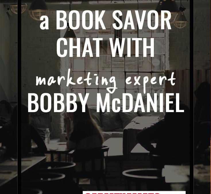 A Book Savor Chat with Marketing Expert Bobby McDaniel