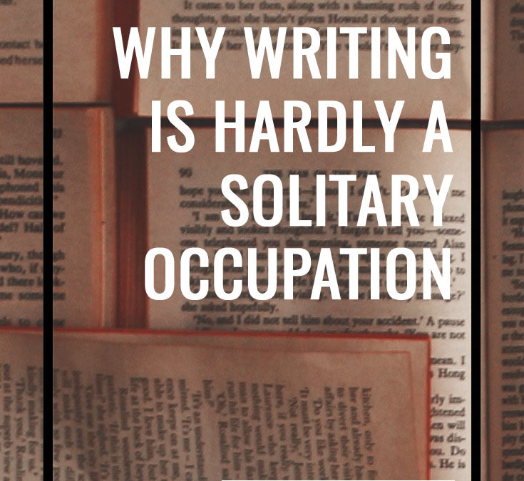 Why Writing is Hardly a Solitary Occupation