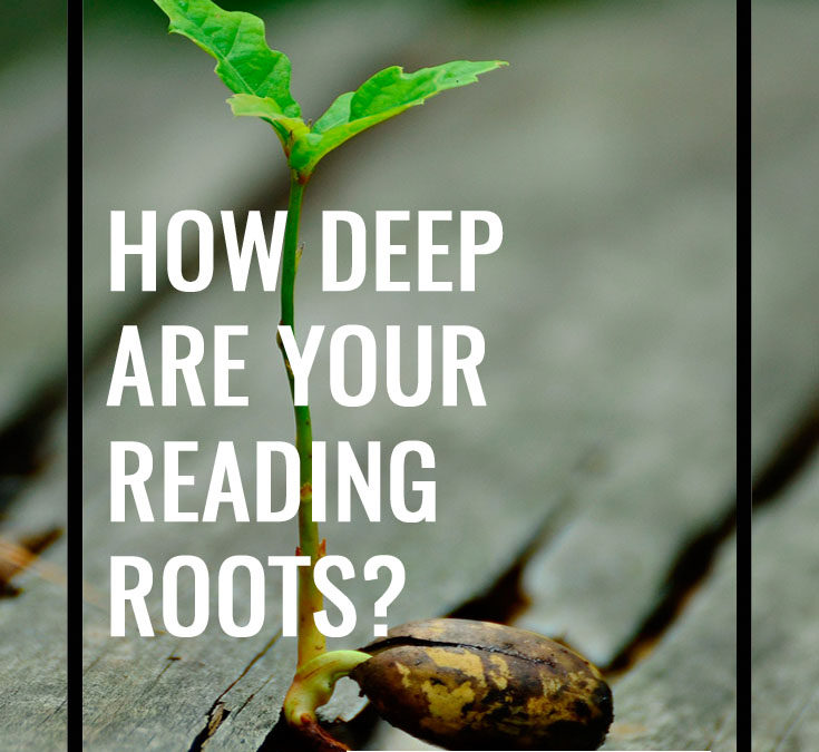 How Deep Are Your Reading Roots?