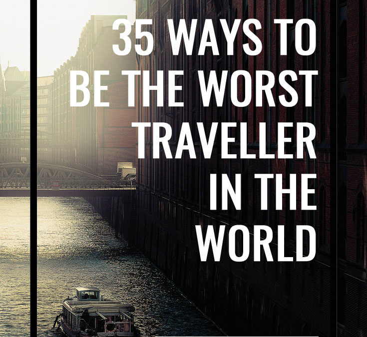 35 Ways to be the Worst Traveller in the World