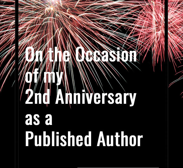 On the Occasion of My Second Anniversary as a Published Author