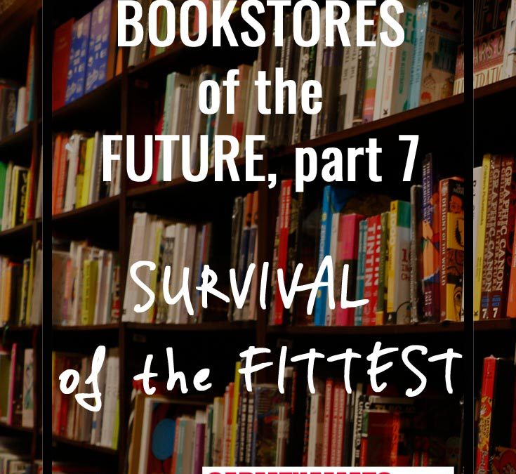Bookstores of the Future: 5 Lessons About Survival of the Fittest