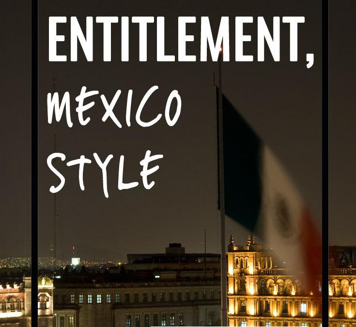 Entitlement, Mexico style