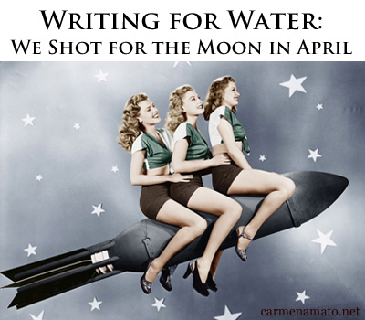 Writing for Water: We Shot for the Moon in April